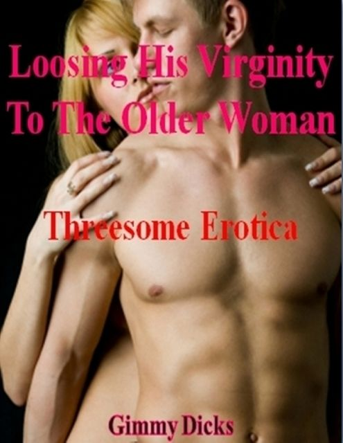 Losing His Virginity to an Older Woman, Gimmy Dicks