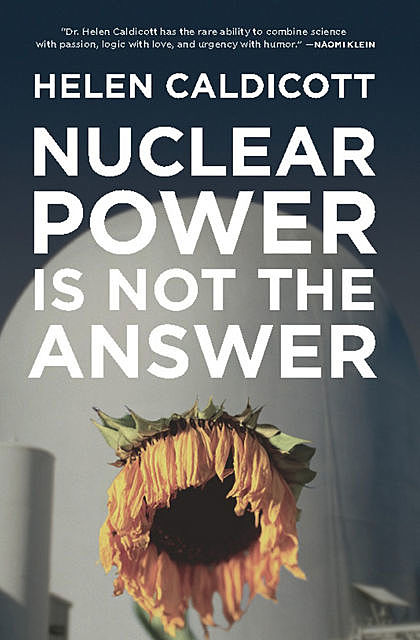 Nuclear Power Is Not the Answer, Helen Caldicott