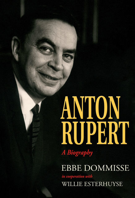 Anton Rupert: A Biography, Ebbe Dommisse