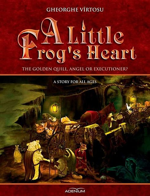 A Little Frog's Heart. Volume 1. The Golden Quill, Angel Or Executioner, George Vîrtosu
