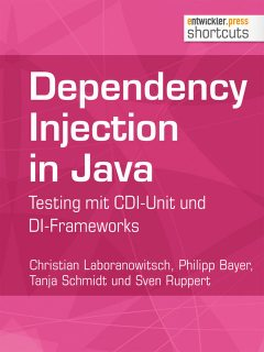 Dependency Injection in Java, Sven Ruppert, Christian Laboranowitsch, Philipp Bayer, Tanja Schmidt