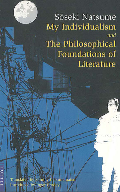 My Individualism and the Philosophical Foundations of Literature, Soseki Natsume, Inger Brodey