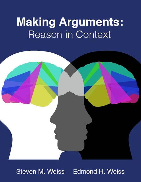 Making Arguments: Reason in Context, Edmond H. Weiss, Steven M. Weiss