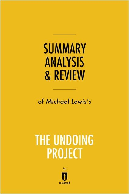 Summary, Analysis & Review of Michael Lewis's The Undoing Project by Instaread, Instaread