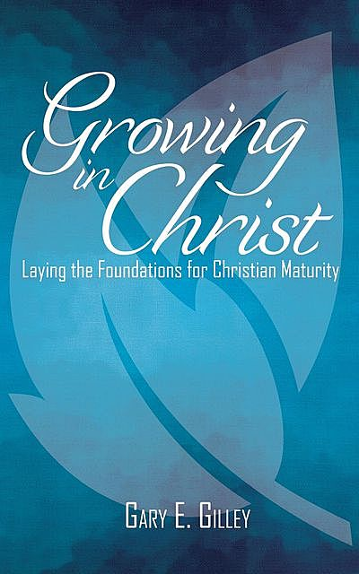 Growing in Christ, Gary Gilley