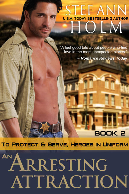 An Arresting Attraction (To Protect and Serve, Heroes in Uniform Series, Book 2), Stef Ann Holm