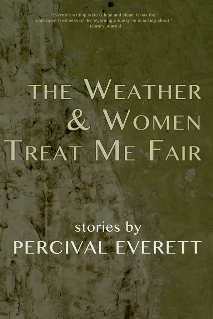 The Weather and Women Treat Me Fair, Percival Everett