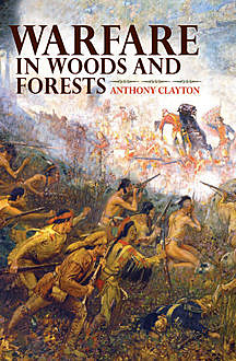 Warfare in Woods and Forests, Anthony Clayton