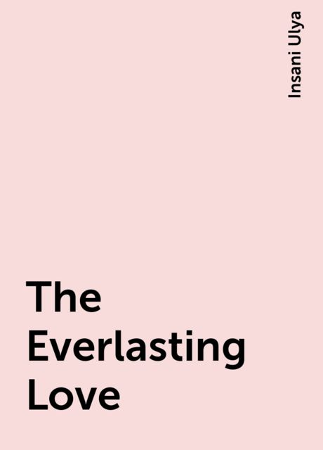 The Everlasting Love, Insani Ulya