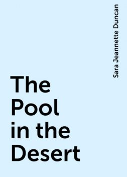 The Pool in the Desert, Sara Jeannette Duncan