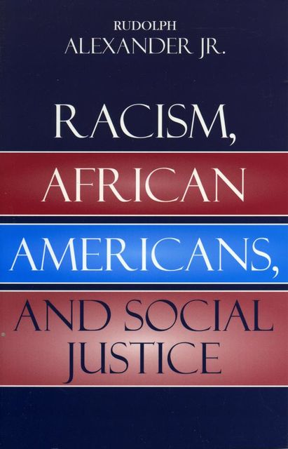 Racism, African Americans, and Social Justice, Rudolph Alexander Jr.