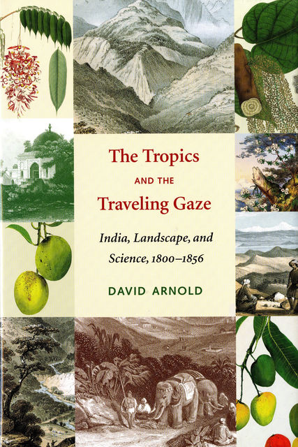 The Tropics and the Traveling Gaze, David Arnold