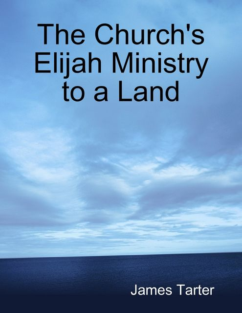 The Church's Elijah Ministry to a Land, James Tarter