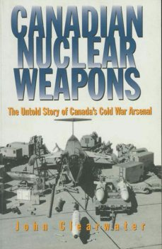 Canadian Nuclear Weapons, John Clearwater