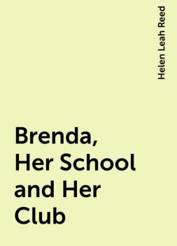 Brenda, Her School and Her Club, Helen Leah Reed