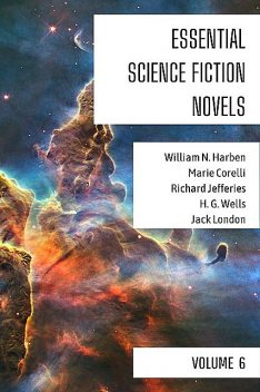 Essential Science Fiction Novels – Volume 6, Herbert Wells, Jack London, Marie Corelli, Richard Jefferies, William N.Harben