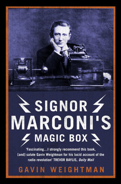Signor Marconi's Magic Box: The invention that sparked the radio revolution (Text Only), Gavin Weightman