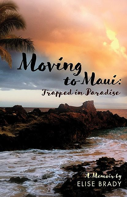 Moving to Maui: Trapped in Paradise, Elise Brady