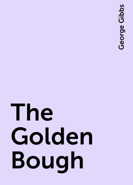 The Golden Bough, George Gibbs