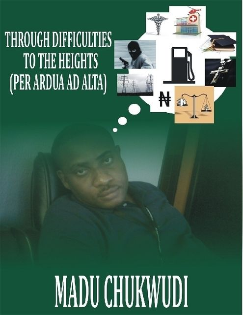 Through Difficulties to the Heights – (Per Ardua Ad Alta), Chukwudi Madu