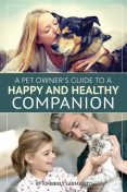 A Pet Owner's Guide to a Happy and Healthy Companion, Kimberly Sarmiento