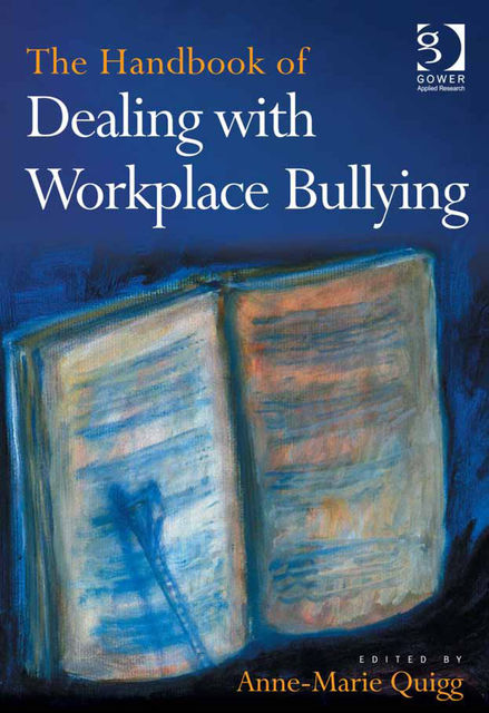 The Handbook of Dealing with Workplace Bullying, Anne-Marie Quigg