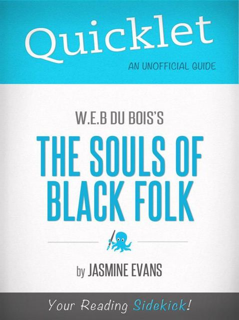 Quicklet On W.E.B. Du Bois's The Souls Of Black Folk (CliffsNotes-like Book Summary), Jasmine Evans