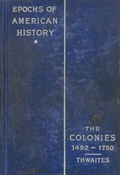 The Colonies, 1492–1750, Reuben Gold Thwaites