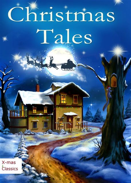 Christmas Tales. Heartwarming Holiday Stories and Classic Christmas Novels (Illustrated Edition), Harriet Beecher Stowe, Charles Dickens, Martha Finley, Henry Van Dyke, Eugene Field, Zona Gale, Amanda Rothier