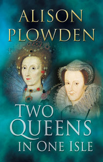 Two Queens in One Isle, Alison Plowden