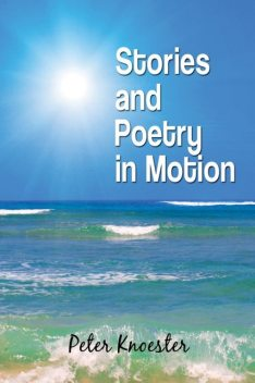 Stories and Poetry in Motion, Peter Knoester
