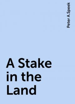 A Stake in the Land, Peter A.Speek