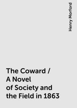 The Coward / A Novel of Society and the Field in 1863, Henry Morford