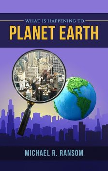 What is Happening to Planet Earth, Michael R. Ransom