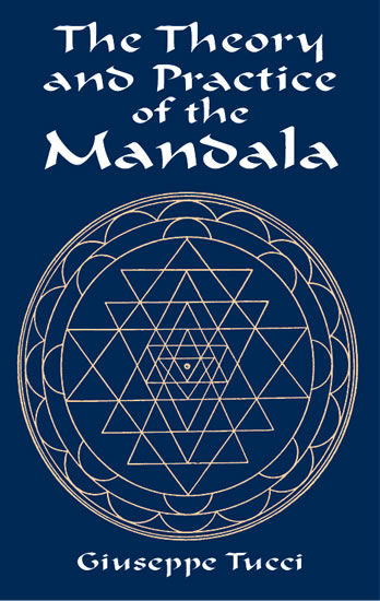 The Theory and Practice of the Mandala, Giuseppe Tucci