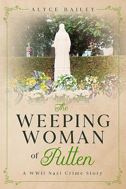 The Weeping Woman of Putten, Alyce Bailey