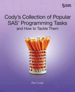 Cody's Collection of Popular SAS Programming Tasks and How to Tackle Them, Ron Cody
