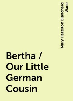Bertha / Our Little German Cousin, Mary Hazelton Blanchard Wade