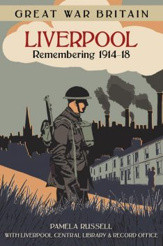Great War Britain Liverpool: Remembering 1914–18, Pamela Russell