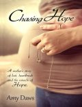 Chasing Hope: A Mother's Story of Loss, Heartbreak and the Miracle of Hope, Amy Daws