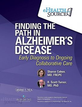 Finding the Path in Alzheimer's Disease, FRCPC, Sharon Cohen, R. Scott Turner