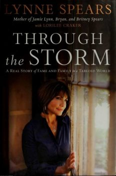 Through the storm : a real story of fame and family in a tabloid world, Lorilee Craker, Lynne, Craker, Lorilee, Spears