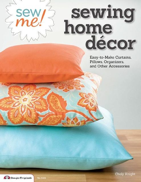 Sew Me! Sewing Home Decor, Choly Knight