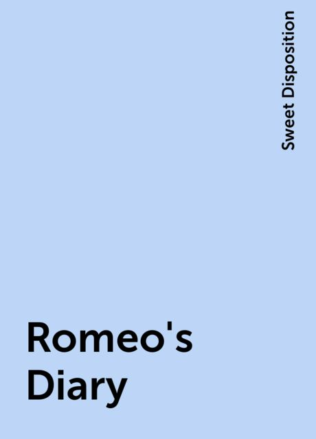 Romeo's Diary, Sweet Disposition