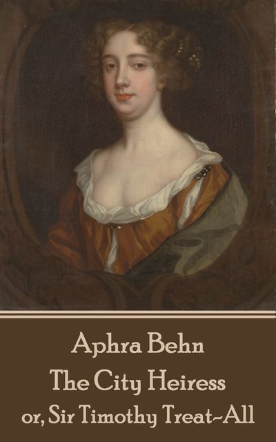 The City Heiress, Aphra Behn