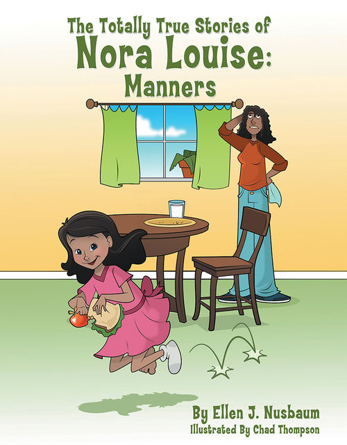 The Totally True Stories of Nora Louise: Manners, Ellen J.Nusbaum