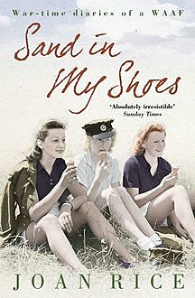 Sand In My Shoes: Coming of Age in the Second World War: A WAAF's Diary, Joan Rice