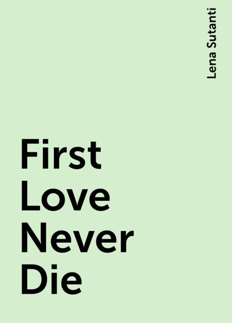 First Love Never Die, Lena Sutanti