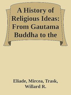 A History of Religious Ideas: From Gautama Buddha to the Triumph of Christianity \( PDFDrive.com \).epub, Trask, Willard R., Eliade, Mircea