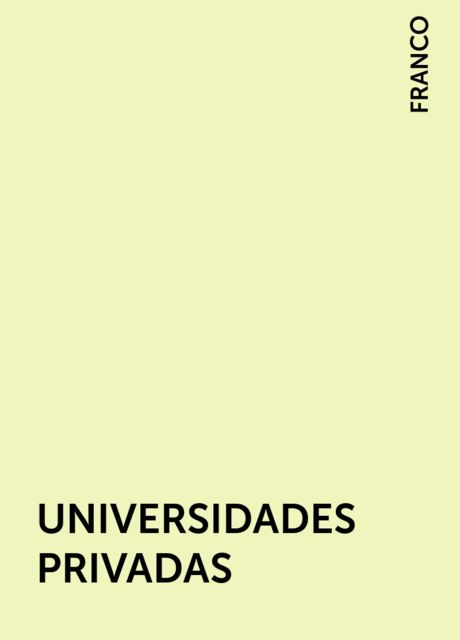 UNIVERSIDADES PRIVADAS, FRANCO